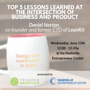 Lunch and Learn: Top 5 Lessons Learned at the Intersection of Business and Product